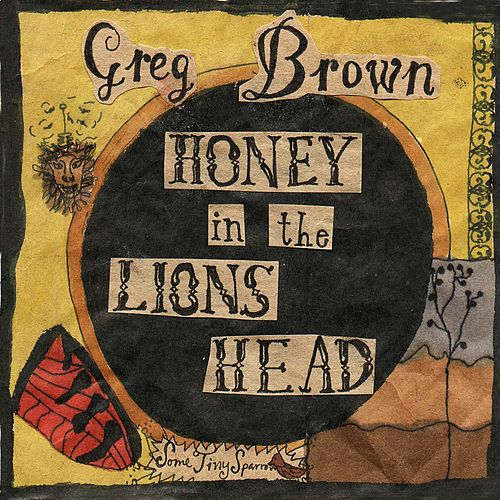 Honey In The Lions Head by Greg Brown