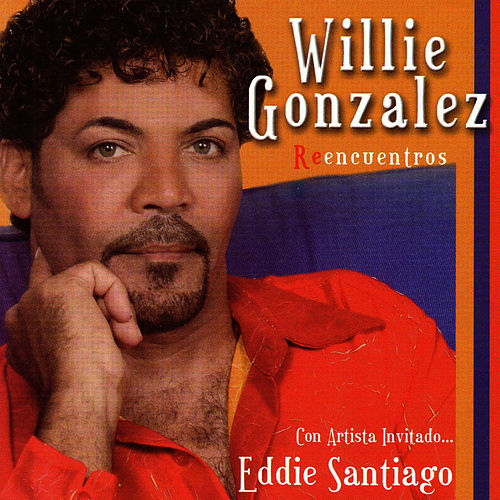 Reencuentros by Willie Gonzalez