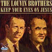 Keep Your Eyes on Jesus by The Louvin Brothers