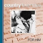 Country Love Notes for Him by Various Artists