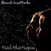 Watch What Happens by Benoit Jazz Works