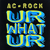 Ur What Ur by Ac-rock