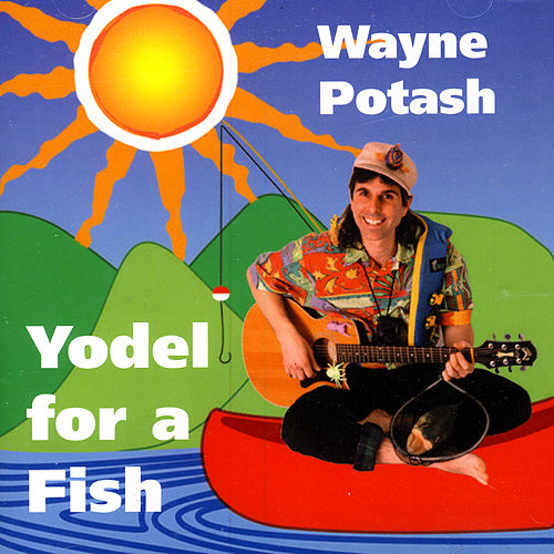 Yodel For A Fish by Wayne Potash