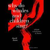Why Do Whales And Children Sing? by David Dunn