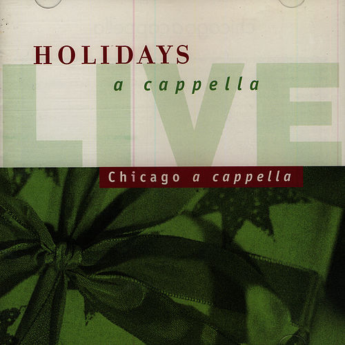Holidays A Cappella Live by Chicago A Cappella