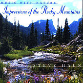 Music With Nature-impressions Of The Rocky Mountains by Steve Haun