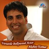 Versatile Bollywood Actor – Akshay Kumar by Various Artists