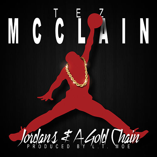 Jordans And A Gold Chain by Tez McClain