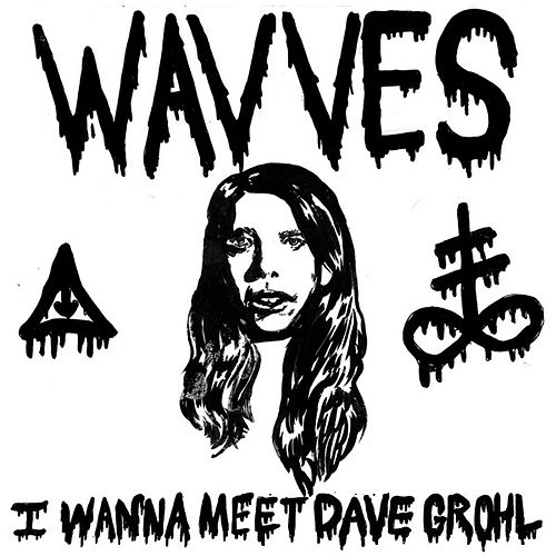 I Wanna Meet Dave Grohl (Single) by Wavves