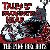 Tales From The Emancipated Head by The Pine Box Boys