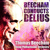 Sir Thomas Beecham Conducts Delius (Digitally Remastered) by Sir Thomas Beecham