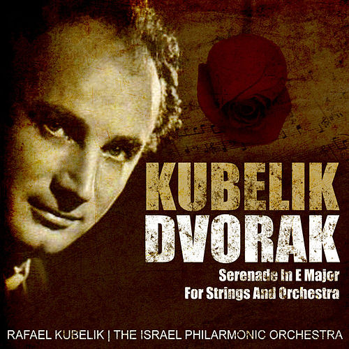 Kubelik: Dvorak - Serenade In E Major For Strings And Orchestra (Digitally Remastered) by Rafael Kubelik