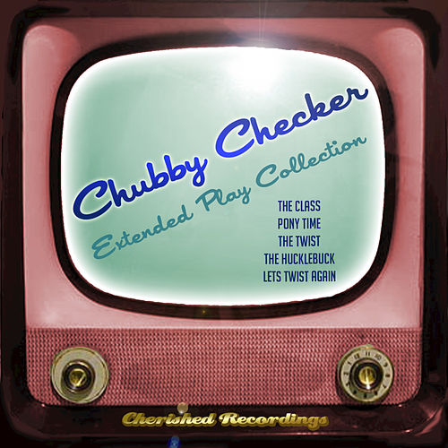 Chubby Checker - The Extended Play Collection by Chubby Checker