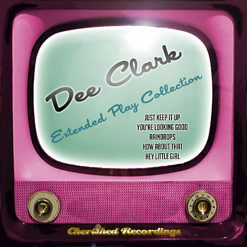 Dee Clark - The Extended Play Collection by Dee Clark