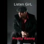 Listen Girl by Pretty Kenny