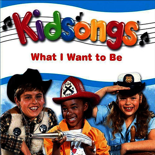 Kidsongs: What I Want to Be by Kid Songs