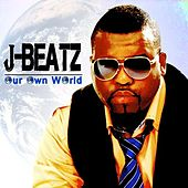 Our Own World by JBeatz