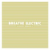 Acoustic Sessions 2 by Breathe Electric