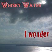 I Wonder - Single by Whisky Water