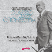 The Glasgow Suite - The Music of Benny Carter by Alan Barnes