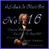Bach In Musical Box 116 / Concert For Organ Bwv592 To Bwv593 by Shinji Ishihara