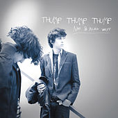 Thump Thump Thump by Nat & Alex Wolff