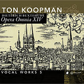 Buxtehude: Opera Omnia XIV - Vocal Works vol. 5 by Ton Koopman
