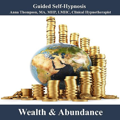 Wealth And Abundance Attraction Hypnosis by Anna Thompson