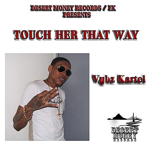 Touch Her That Way by VYBZ Kartel
