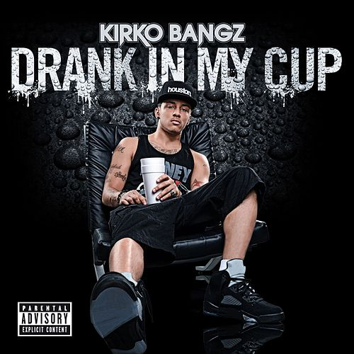 Drank In My Cup by Kirko Bangz