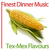 Finest Dinner Music: Tex-Mex Flavours by Tex-Mex Flavours