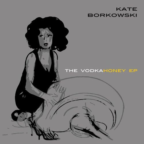 The Vodka Honey EP by Kate Borkowski