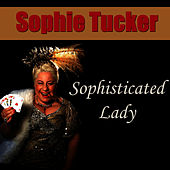 Sophisticated Lady by Sophie Tucker