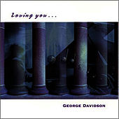 Loving You... by George Davidson