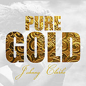 Pure Gold - Johnny Clarke by Johnny Clarke