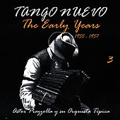 Tango Nuevo: The Early Years (1955 - 1957), Vol. 3 by Astor Piazzolla