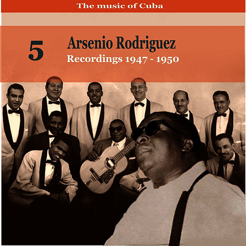 The Music of Cuba: Arsenio Rodríguez, Vol. 5; Recordings 1947-1950 by Arsenio Rodriguez