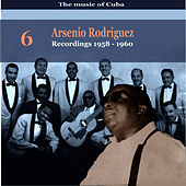 The Music of Cuba / Arsenio Rodríguez, Vol. 6 / Recordings 1958  - 1960 by Arsenio Rodriguez