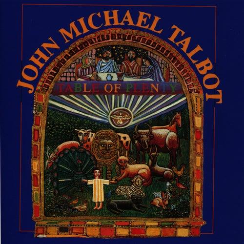 Table of Plenty - Favorite Catholic Songs by John Michael Talbot