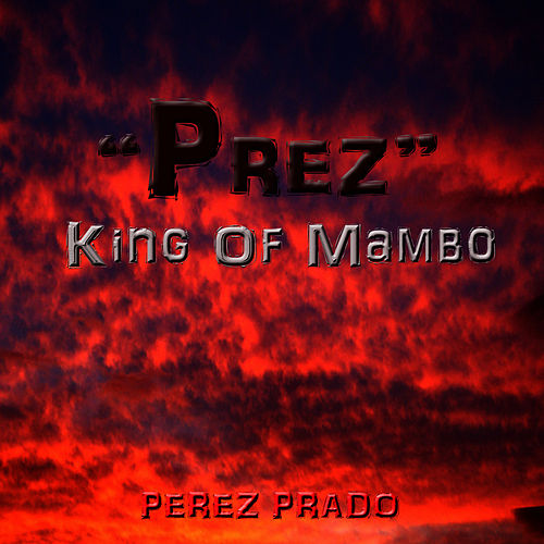'Prez' King of Mambo by Perez Prado