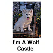 I'm a Wolf by Castle