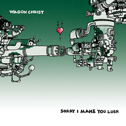 Sorry I Make You Lush by Wagon Christ