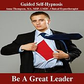 Be A Great Leader Hypnosis by Anna Thompson