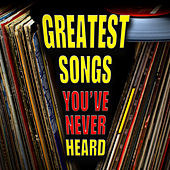 Greatest Songs You've Never Heard by Various Artists