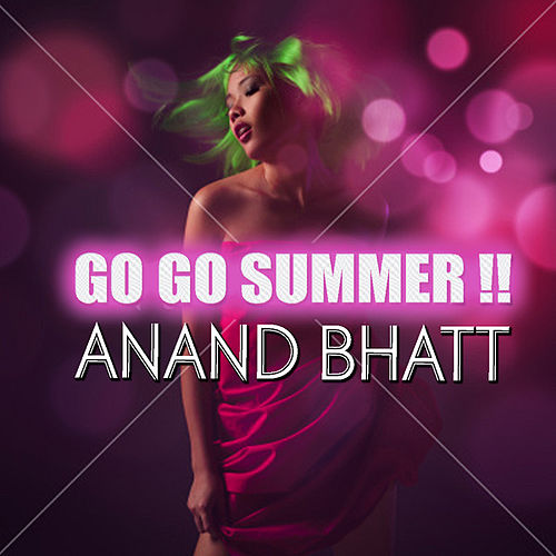 Go Go Summer! by Anand Bhatt