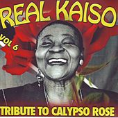 Real Kaiso Vol. 6 (Tribute To Calypso Rose) by Various Artists