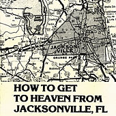 How To Get To Heaven From Jacksonville, FL by Gospel Music