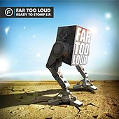 Ready To Stomp EP by Far Too Loud