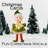Christmas Carols - Fun Christmas Vocals by Christmas Carols