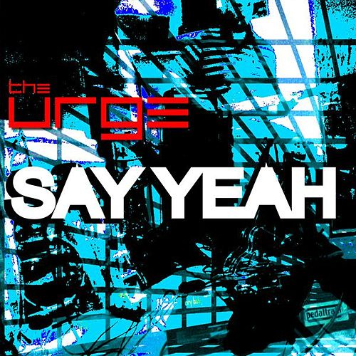 Say Yeah - Single by The Urge
